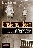 Einsteins Ideen: Das Relativitätsprinzip und seine historischen Wurzeln - Banesh Hoffmann