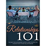Relationships: Love: Relationships 101 (Intimacy Dating Sex) (Marriage Relationships Happiness) (English Edition)