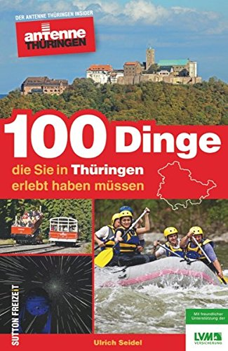 Preisvergleich Produktbild 100 Dinge, die Sie in Thüringen erlebt haben müssen. Der Antenne Thüringen Insider: Inspiration für einen tollen Tag von Hörern für Hörer. Die ... im grünen Herz Deutschlands (Sutton Freizeit)