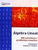 Álgebra Lineal: 449 cuestiones y problemas resueltos (Texto (garceta))