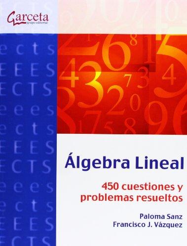 Álgebra Lineal: 449 cuestiones y problemas resueltos (Texto (garceta)) por Paloma Sanz Álvaro