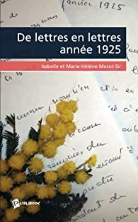 De lettres en lettres : Année 1925 par Isabelle Morot-Sir