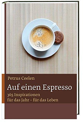 Auf einen Espresso: Mit 365 Inspirationen für das Jahr – für das Leben
