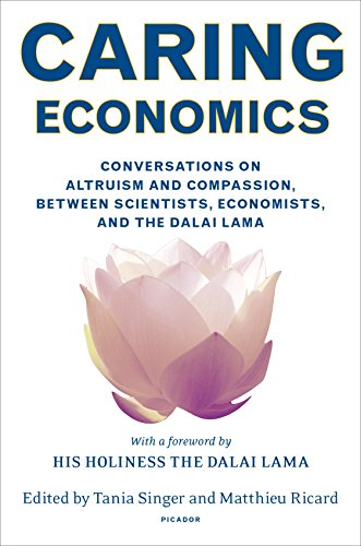Caring Economics: Conversations on Altruism and Compassion, Between Scientists, Economists, and the Dalai Lama por Tania Singer