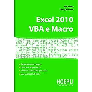Excel 2010. VBA e Macro: Automatizzare i report - costruire applicazioni - scrivere c