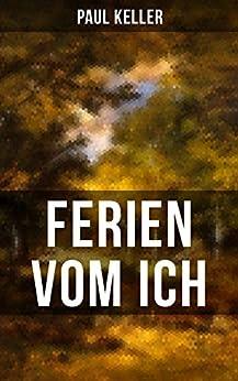 FERIEN VOM ICH von Paul Keller: In den Tagen des Werdens + Die ersten Kurgäste + Sommerabend + Die