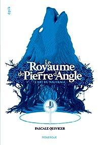 Le royaume de Pierre d'Angle, tome 1 : L'art du naufrage par Pascale Quiviger