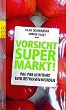 Vorsicht Supermarkt!: Wie wir verführt und betrogen werden