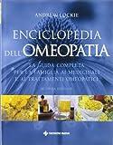 Enciclopedia dell'omeopatia. La guida completa per la famiglia ai medicinali e ai trattamenti omeopatici. Ediz. illustrata