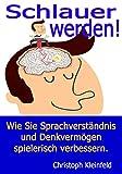 Schlauer werden!: Wie Sie Denkvermögen und Sprachverständnis schnell verbessern (Das Netzwerk Sprache)
