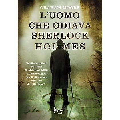 L'uomo Che Odiava Sherlock Holmes (Rizzoli Max)
