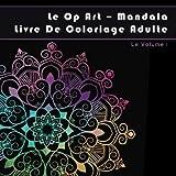 Le Op Art - Mandala: Livre De Coloriage Adulte