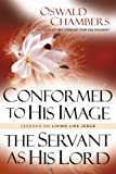 Conformed to His Image / Servant as His Lord: Lessons on Living Like Jesus (Oswald Chambers Library)