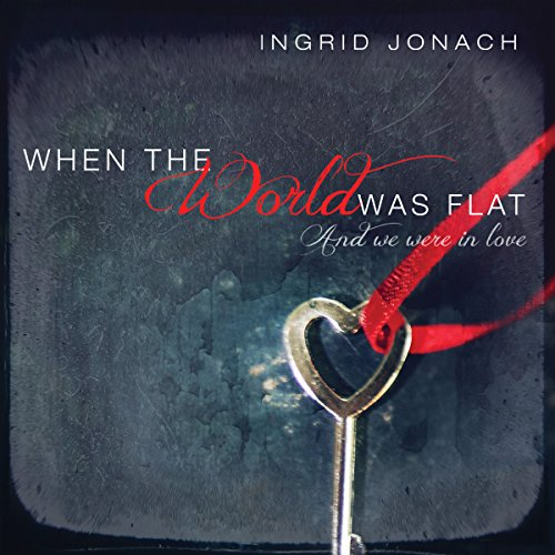 When the World was Flat (And We Were in Love)  Audiolibri