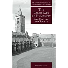 The Landscape of Humanity: Art, Culture and Society (St Andrews Studies in Philosophy and Public Affairs)