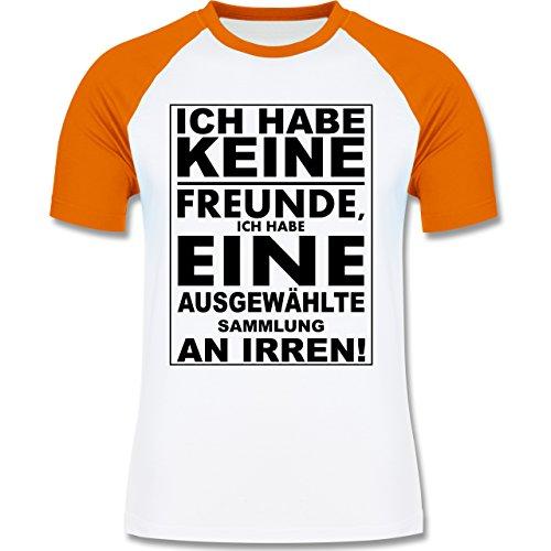 Shirtracer Sprüche Ich Habe Keine Freunde Ich Habe eine Ausgewählte Sammlung  An Irren Herren Baseball Shirt Weiß/Orange