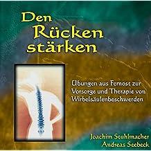 Den Rücken stärken: Übungen aus Fernost zur Vorsorge und Therapie von Wirbelsäulenbeschwerden
