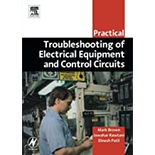 Practical Troubleshooting of Electrical Equipment and Control Circuits (Practical Professional Books from Elsevier) by Mark Brown BAppSc(Phty) MHSc(Sport Phty) MBA FASMF (2004-12-27)