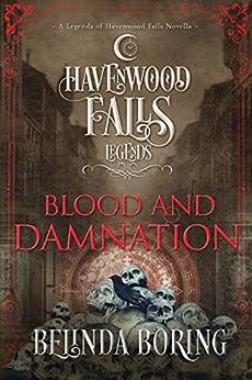 Blood and Damnation: (A Legends of Havenwood Falls Novella) by [Boring, Belinda, Havenwood Falls Collective]
