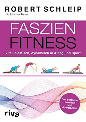 Faszien-Fitness - erweiterte und überarbeitete Ausgabe: Vital, elastisch, dynamisch in Alltag und Sport