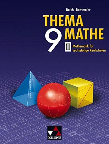 Thema Mathe / Mathematik für sechsstufige Realschulen: Thema Mathe / Thema Mathe 9/II: Mathematik für sechsstufige Realschulen