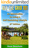 Off the Grid 101: An Introduction to Living  A Self-Sustaining Lifestyle (2nd Edition) (green energy, crops, planting, homesteading, wind energy, livestock, farming)