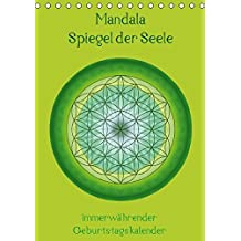 Mandala - Spiegel der Seele / immerwährender Geburtstagskalender (Tischkalender immerwährend DIN A5 hoch): Geburtstagskalender mit Mandalas und ... ... [Kalender] [Dec 24, 2013] Bässler, Christine