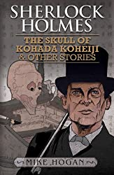 Sherlock Holmes - The Kohada Collection: The Skull of Kohada Koheiji and Other Stories (English Edition)