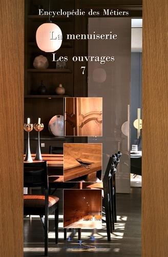 La menuiserie : Volume 7, Les ouvrages par Les Compagnons du Devoir