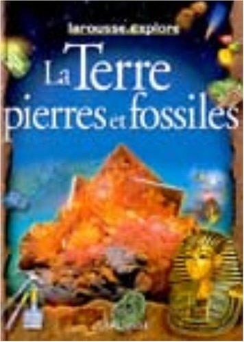 Larousse.explore La terre, pierres et fossiles par Collectif