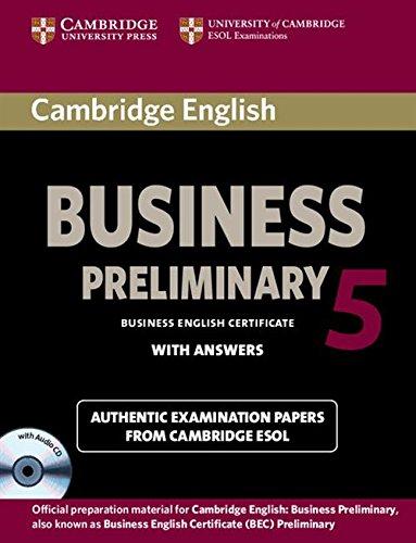 Cambridge english business. Preliminary. Student's book. Per le Scuole superiori. Con CD Audio. Con e-book. Con espansione online: Cambridge English ... Answers and Audio CD) (BEC Practice Tests)