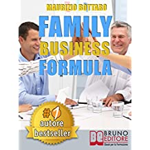 FAMILY BUSINESS FORMULA. Strategie Di Business Coaching Per Rilanciare L'Azienda Di Famiglia e Garantire La Continuità Imprenditoriale