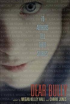 Dear Bully: Seventy Authors Tell Their Stories de [Hall, Megan Kelley, Jones, Carrie]