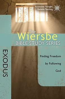 The Wiersbe Bible Study Series: Exodus: Finding Freedom by Following God (English Edition) di [Wiersbe, Warren W.]