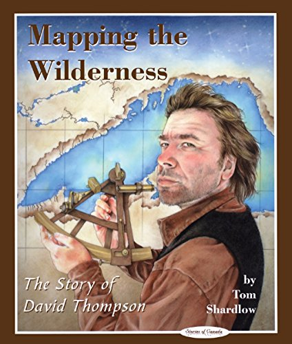 Mapping the Wilderness: The Story of David Thompson (Stories of Canada Book 9) (English Edition)