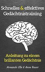schnelles & effektives Gedächtnistraining: Anleitung zu einem brillanten Gedächtnis (German Edition)