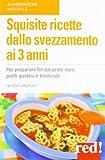 Scarica Libro Squisite ricette dallo svezzamento ai 3 anni (PDF,EPUB,MOBI) Online Italiano Gratis