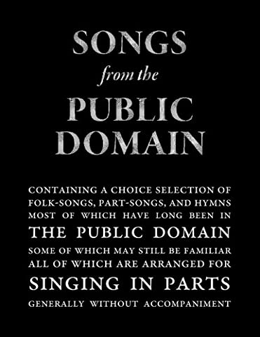 Songs from the Public Domain: Containing Folk Songs, Part Songs, and Hymns Most of Which have long been in the Public Domain And None of Which are under Protection of Copyright