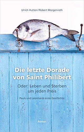 Die letzte Dorade von Saint Philibert oder: Leben und Sterben um jeden Preis: Pauls und Leonhards erste Geschichte