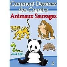 Livre de Dessin: Comment Dessiner des Comics - Animaux Sauvages (Apprendre Dessiner t. 2)
