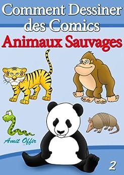 Livre de dessin comment dessiner des comics animaux sauvages apprendre dessiner t 2 - Comment dessiner des animaux ...