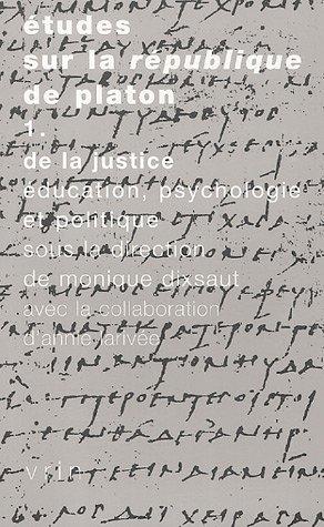 Etudes sur le République de Platon : Tome 1, De la justice : Education, psychologie et politique