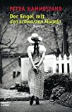 Der Engel mit den schwarzen Flügeln: Roman - Petra Hammesfahr
