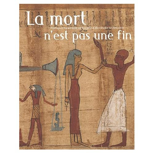 La mort n'est pas une fin. : Pratiques funéraires en Egypte d'Alexandre à Cléopâtre