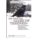 Die Welt von »Game of Thrones«: Kulturwissenschaftliche Perspektiven auf George R.R. Martins »A Song of Ice and Fire« (Edition Kulturwissenschaft)