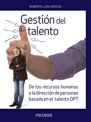 Gestión del talento (Empresa Y Gestión) por Roberto Luna Arocas