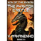 The Phantom Castle (The Way of the Shaman: Book #4) LitRPG series (English Edition)