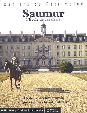 SAUMUR. L'École de cavalerie. Histoire architecturale d'une cité du cheval militaire par Pierre Garrigou Grandchamp