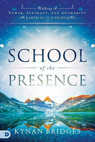 School of the Presence: Walking in Power, Intimacy, and Authority on Earth as it is in Heaven (English Edition)