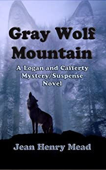 Gray Wolf Mountain (A Logan and Cafferty Mystery/ Suspense Novel) by [Mead, Jean Henry]